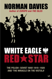 White Eagle, Red Star : The Polish-Soviet War 1919-20, Paperback / softback Book