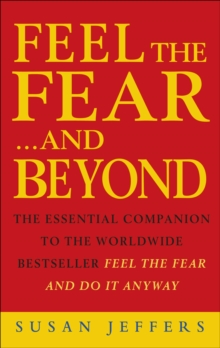 Feel The Fear & Beyond : Dynamic Techniques for Doing it Anyway, Paperback / softback Book