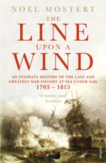 The Line Upon A Wind : An Intimate History of the Last and Greatest War Fought at Sea Under Sail: 1793-1815, Paperback Book