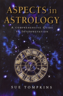 Aspects In Astrology : A Comprehensive guide to Interpretation, Paperback / softback Book