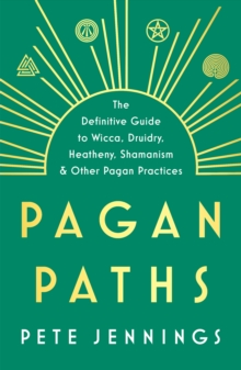 Pagan Paths : A Guide to Wicca, Druidry, Asatru Shamanism and Other Pagan Practices, Paperback Book