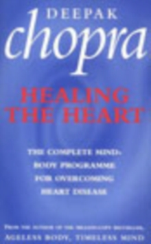 Healing The Heart : The Complete Mind-Body Programme for Overcoming Heart Disease, Paperback / softback Book