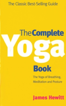 The Complete Yoga Book : The Yoga of Breathing, Posture and Meditation, Paperback / softback Book