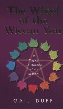 The Wheel Of The Wiccan Year : How to Enrich Your Life Through The Magic of The Seasons, Paperback Book