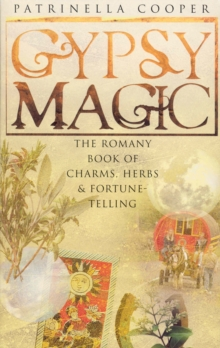 Gypsy Magic : The Romany Book of Charms, Herbs and Fortune-telling, Paperback Book