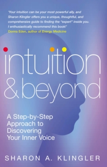 Intuition And Beyond : A Step-by-Step Approach to Discovering the Voice of Your Spirit, Paperback / softback Book