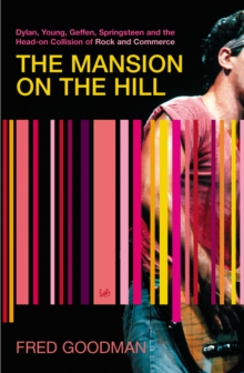 The Mansion on the Hill : Dylan, Young, Geffen, Springsteen and the Head-on Collision of Rock and Commerce, Paperback Book