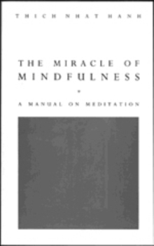 The Miracle Of Mindfulness : The Classic Guide to Meditation by the World's Most Revered Master, Paperback / softback Book