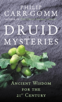 Druid Mysteries : Ancient Wisdom for the 21st Century, Paperback Book