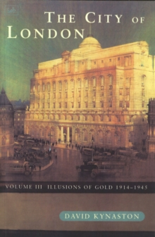 The City Of London Volume 3 : Illusions of Gold 1914 - 1945, Paperback Book