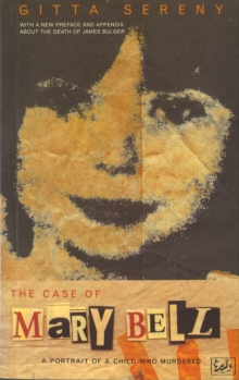 The Case of Mary Bell : A Portrait of a Child Who Murdered, Paperback Book