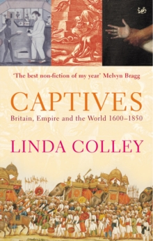 Captives : Britain, Empire and the World 1600-1850, Paperback / softback Book