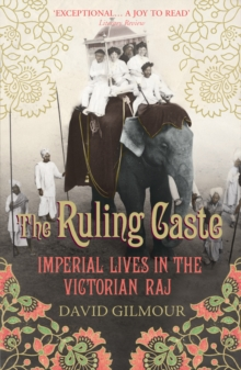 The Ruling Caste : Imperial Lives in the Victorian Raj, Paperback / softback Book