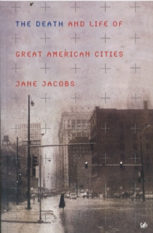 The Death and Life of Great American Cities, Paperback Book