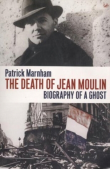 The Death of Jean Moulin : Biography of a Ghost, Paperback Book