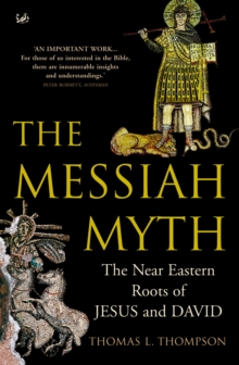 The Messiah Myth : The Near Eastern Roots of Jesus and David, Paperback / softback Book