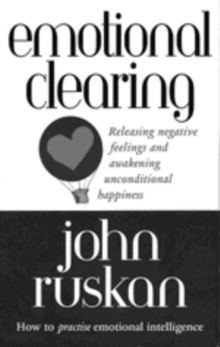 Emotional Clearing : Releasing Negative Feelings and Awakening Unconditional Happiness, Paperback Book