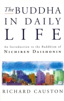 The Buddha In Daily Life : An Introduction to the Buddhism of Nichiren Daishonin, Paperback / softback Book