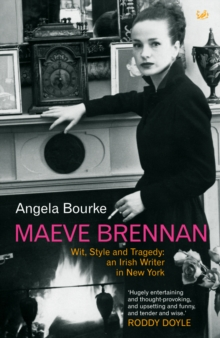 Maeve Brennan : Wit, Style and Tragedy: An Irish Writer in New York, Paperback Book