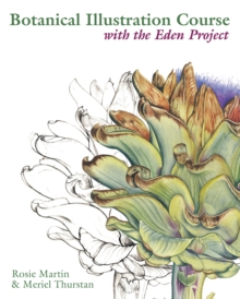Botanical Illustration Course with the Eden Project : Drawing and watercolour painting techniques for botanical artists, Paperback / softback Book