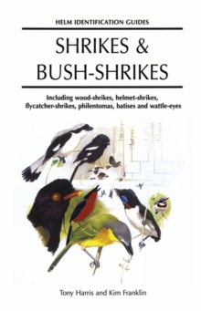 Shrikes and Bush-shrikes : Including Wood-shrikes, Helmet-shrikes, Shrike Flycatchers, Philentomas, Batises and Wattle-eyes, Hardback Book