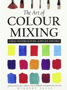 The Art of Colour Mixing : Using Watercolours, Acrylics and Oils, Paperback Book