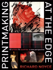 Printmaking at the Edge : 45 Artists: 16 Countries: a New Perspective, Hardback Book