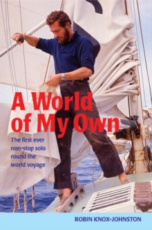A World of My Own : The First Ever Non-stop Solo Round the World Voyage, Paperback / softback Book