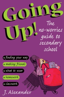 Going Up! : The No-worries Guide to Secondary School, Paperback Book