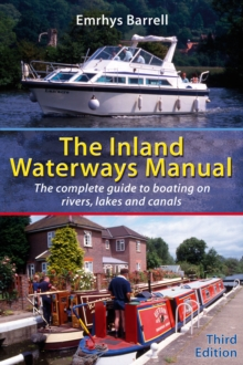 Inland Waterways Manual : The Complete Guide to Boating on Rivers, Lakes and Canals, Paperback Book