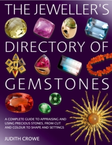 The Jeweller's Directory of Gemstones : A Complete Guide to Appraising and Using Precious Stones, from Cut and Colour to Shape and Setting, Paperback Book