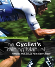 The Cyclist's Training Manual : Fitness and Skills for Every Rider, Paperback Book