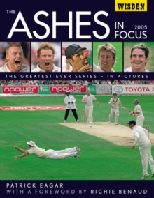 The Ashes in Focus 2005 : The Greatest Ever Series in Pictures, Hardback Book