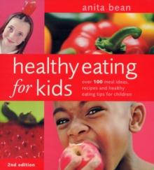 Healthy Eating for Kids : Over 100 Meal Ideas, Recipes and Healthy Eating Tips for Children, Paperback Book