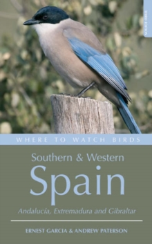 Where to Watch Birds in Southern and Western Spain : Andalucaia, Extremadura and Gibraltar, Paperback Book