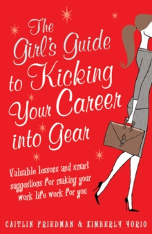 The Girl's Guide to Kicking Your Career into Gear : Valuable Lessons and Smart Suggestions for Making Your Work Life Work for You, Paperback Book