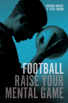 Football : Raise Your Mental Game, Paperback Book