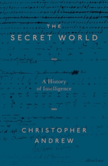 The Secret World : A History of Intelligence, Hardback Book
