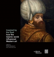 Inspired by the East : How the Islamic world influenced Western art, Hardback Book