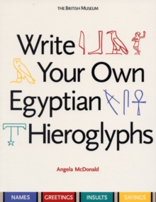 Write Your Own Egyptian Hieroglyphs : Names * Greetings * Insults * Sayings, Paperback Book