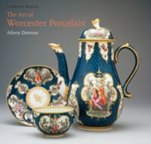 The Art of Worcester Porcelain : 1751-1788: Masterpieces from the British Museum collection, Hardback Book