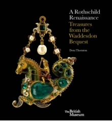 A Rothschild Renaissance : Treasures from the Waddesdon Bequest, Hardback Book