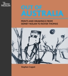 Out of Australia : Prints and Drawings from Sidney Nolan to Rover Thomas, Paperback / softback Book