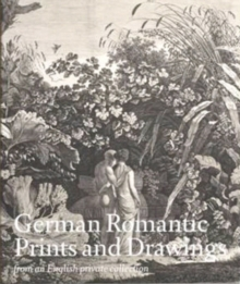 German Romantic Prints and Drawings : From an English Private Collection, Hardback Book