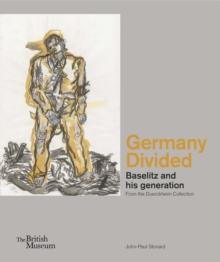 Germany Divided : Baselitz and his generation: From the Duerckheim Collection, Hardback Book