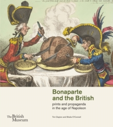 Bonaparte and the British : Prints and Propaganda in the Age of Napoleon, Paperback Book