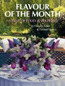 Victoria and Lucinda's Flavour of the Month : A Year of Food and Flowers, Paperback Book