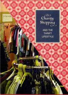 Charity Shopping : The Thrift Lifestyle, Paperback Book