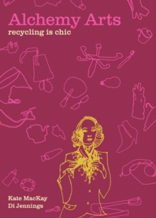 Alchemy Arts : Recycling is Chic, Paperback / softback Book