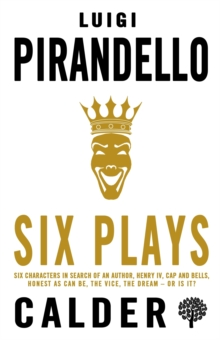 Six Plays : Six Characters in Search of an Author, Henry IV, Caps and Bells, Honest as Can Be, The Vice, A Dream - or Is It?, Paperback / softback Book